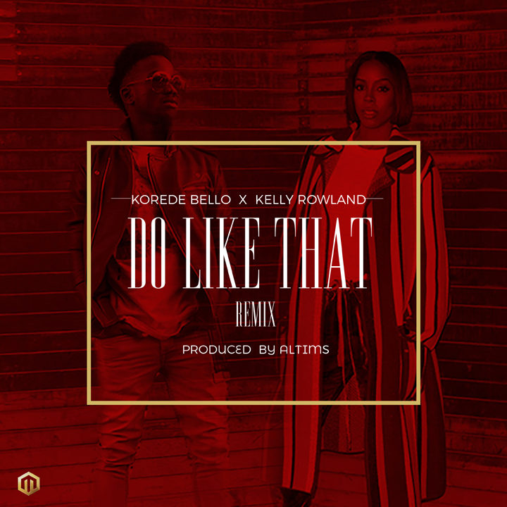 Korede Bello Features Kelly Rowland on 'Do like that' The Remix